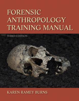 Forensic Anthropology Training By Burns, Karen Ramey