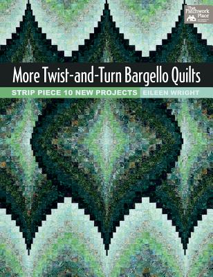 More Twist-and-Turn Bargello Quilts By Wright, Eileen